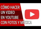 Como Hacer un Video en Youtube con Fotos y Musica | Recurso educativo 764697